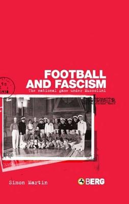 Football and Fascism: The National Game Under Mussolini - Martin, Simon, Mr.