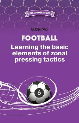 Football. Learning the Basic Elements of Zonal Pressing Tactics. - Chirva, Boris
