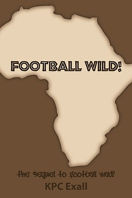 Football Wild!: The Sequel to Football Mad! - Exall, KPC