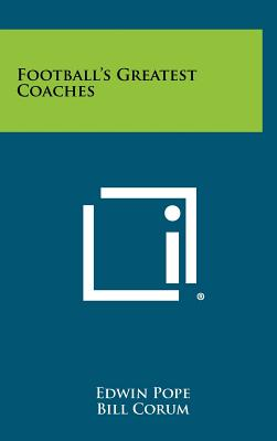 Football's Greatest Coaches - Pope, Edwin, and Corum, Bill (Foreword by)