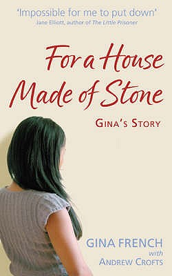 For a House Made of Stone: Gina's Story - French, Gina, and Crofts, Andrew