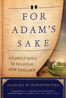 For Adam's Sake: A Family Saga in Colonial New England - Di Bonaventura, Allegra