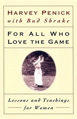 For All Who Love the Game: Lessons and Teachings for Women - Penick, Harvey