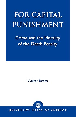 For Capital Punishment: Crime and the Morality of the Death Penalty - Berns, Walter