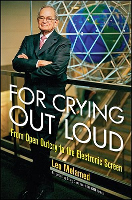 For Crying Out Loud: From Open Outcry to the Electronic Screen - Melamed, Leo, and Donohue, Craig (Foreword by)