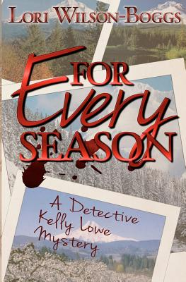 For Every Season: A Kelly Lowe Mystery - Wilson-Boggs, Lori K, and Hamilton, Glynda (Editor)