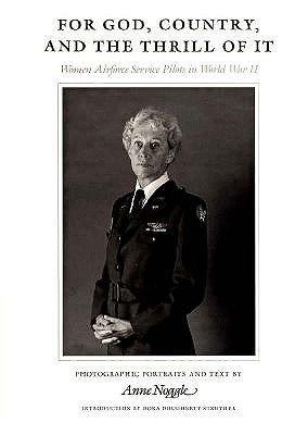 For God, Country, and the Thrill of It: Women Airforce Service Pilots in World War II - Noggle, Anne, and Strother, Dora Dougherty (Introduction by)