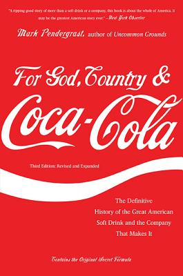 For God, Country & Coca-Cola: The Definitive History of the Great American Soft Drink and the Company That Makes It - Pendergrast, Mark