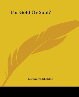 For Gold or Soul? - Sheldon, Lurana W