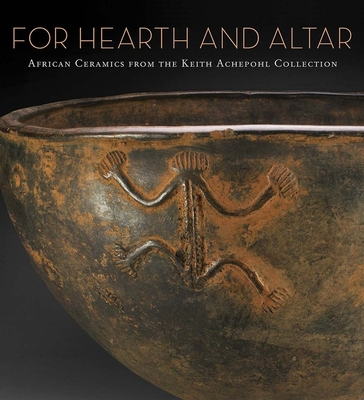 For Hearth and Altar: African Ceramics from the Keith Achepohl Collection - Berzock, Kathleen Bickford