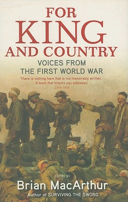 For King and Country: Voices from the First World War - MacArthur, Brian (Editor)