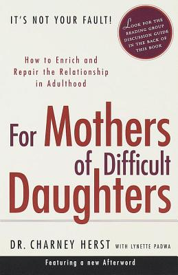 For Mothers of Difficult Daughters: How to Enrich and Repair the Relationship in Adulthood - Herst, Charney, and Padwa, Lynette