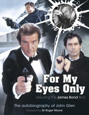 For My Eyes Only: Directing the James Bond Films - Glen, John, and Hearn, Marcus