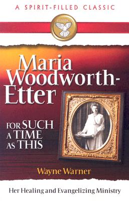 For Such a Time as This: Maria Woodworth-Etter Her Healing and Evangelizing Ministry - Warner, Wayne