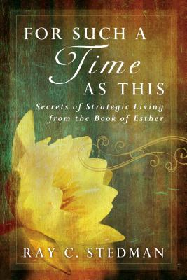 For Such a Time as This: Secrets of Strategic Living from the Book of Esther - Stedman, Ray C