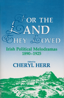 For the Land They Loved: Irish Political Melodramas, 1890-1925 - Herr, Cheryl