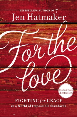 For the Love: Fighting for Grace in a World of Impossible Standards - Hatmaker, Jen