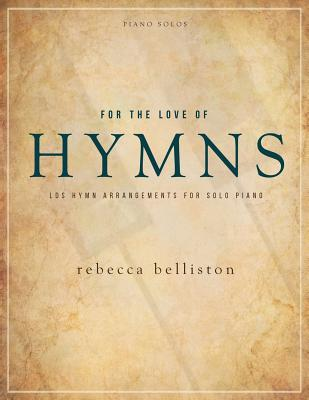 For the Love of Hymns: LDS Hymn Arrangements for Solo Piano - Rebecca, Belliston