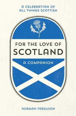 For the Love of Scotland: A Celebration of All Things Scottish - Ferguson, Norman