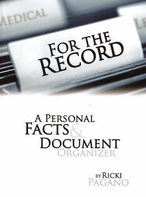 For the Record: A Personal Facts & Document Organizer - Pagano, Ricki Sue
