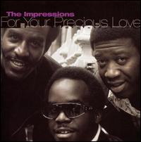 For Your Precious Love... - The Impressions