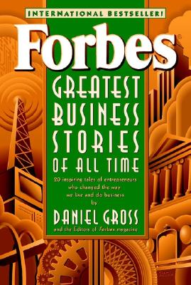 Forbes Greatest Business Stories of All Time - Gross, Daniel, and Staff, Forbes Magazine, and Gross, Daniel