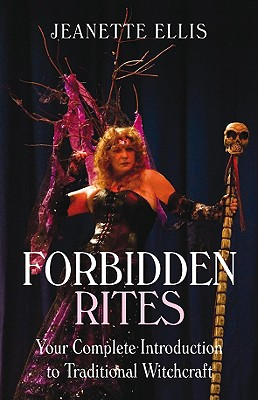 Forbidden Rites: Your Complete Introduction to Traditional Witchcraft - Ellis, Jeanette