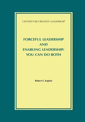 Forceful Leadership and Enabling Leadership: You Can Do Both - Kaplan, Robert E, MD