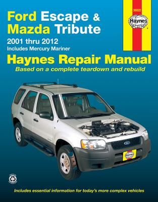Ford Escape & Mazda Tribute Automotive Repair Manual: 2001-2012 - Haynes, John H