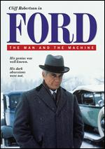 Ford: The Man and the Machine - Allan Eastman