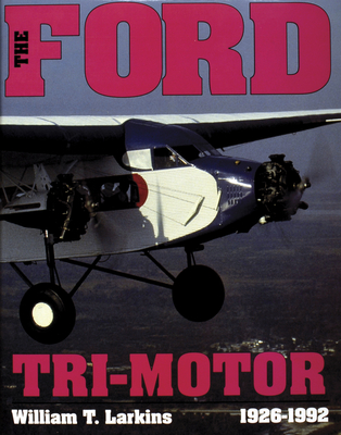 Ford Tri-Motor 1926-1992 - Larkins, William T