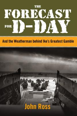 Forecast for D-Day: And the Weatherman Behind Ike's Greatest Gamble - Ross, John, Sir