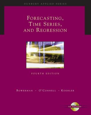 Forecasting, Time Series, and Regression - Bowerman, Bruce L, and O'Connell, Richard, and Koehler, Anne