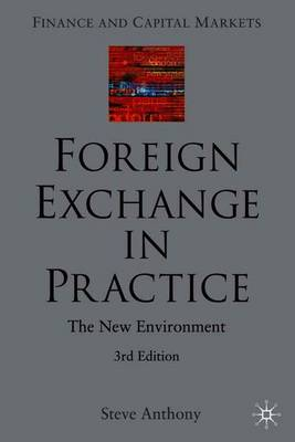 Foreign Exchange in Practice: The New Environment, Third Edition - Anthony, Steve