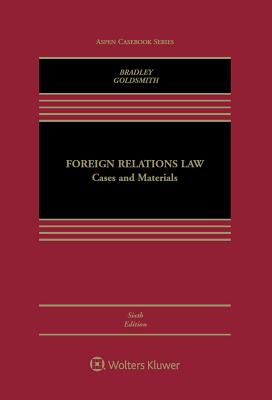 Foreign Relations Law: Cases and Materials - Bradley, Curtis A