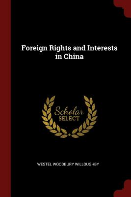 Foreign Rights and Interests in China - Willoughby, Westel Woodbury