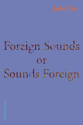 Foreign Sounds or Sounds Foreign - Yau, John