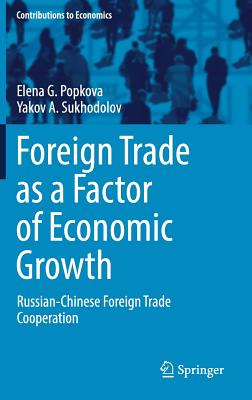 Foreign Trade as a Factor of Economic Growth: Russian-Chinese Foreign Trade Cooperation - Popkova, Elena G