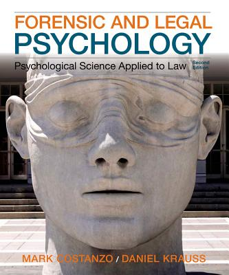 Forensic and Legal Psychology - Costanzo, Mark, and Krauss, Daniel