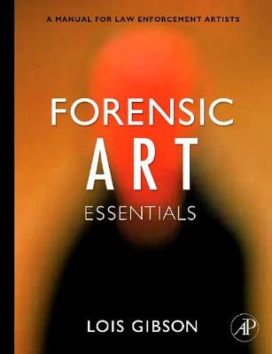 Forensic Art Essentials: A Manual for Law Enforcement Artists - Gibson, Lois