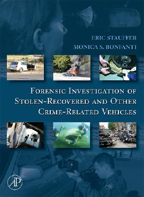 Forensic Investigation of Stolen-Recovered and Other Crime-Related Vehicles - Stauffer, Eric, and Bonfanti, Monica