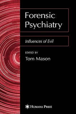 Forensic Psychiatry: Influences of Evil - Mason, Tom (Editor)