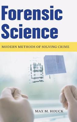 Forensic Science: Modern Methods of Solving Crime - Houck, Max M