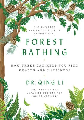 Forest Bathing: How Trees Can Help You Find Health and Happiness - Li, Qing, Dr., (me