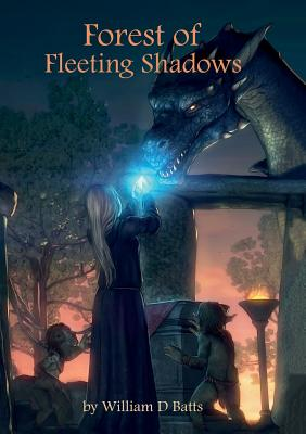 Forest of Fleeting Shadows - Batts, William D.