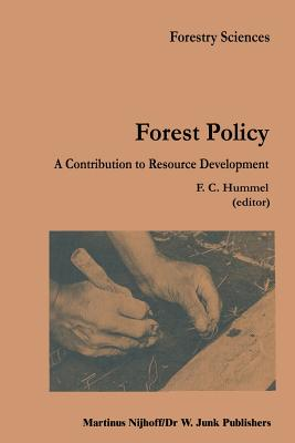 Forest Policy: A Contribution to Resource Development - Hummel, F C (Editor)