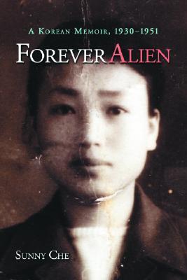 Forever Alien: A Korean Memoir, 1930-1951 - Che, Sunny