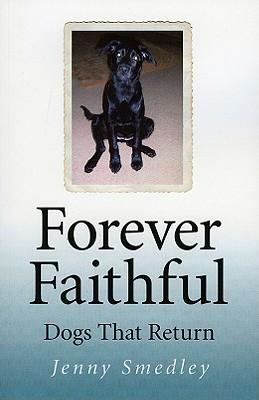Forever Faithful: Dogs That Return - Smedley, Jenny