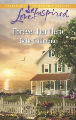 Forever Her Hero - Calhoune, Belle