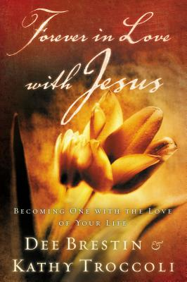 Forever in Love with Jesus - Brestin, Dee, and Troccoli, Kathy, and Thomas Nelson Publishers